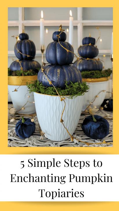 5 simple steps to Enchanting Pumpkin Topiaries